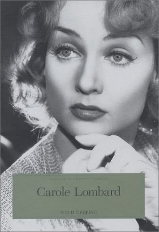 Carole Lombard: The Hoosier Tornado (Indiana Biography Series) - Gehring, Wes D.