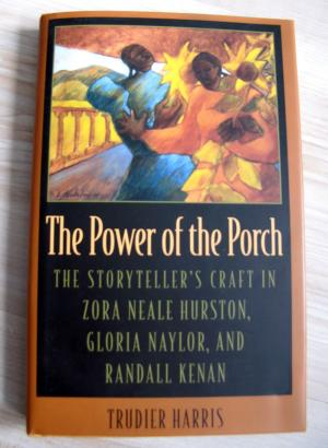 The Power of the Porch: Power of the Porch: Storyteller's Craft in Zora Neale Hurston, Gloria Naylor and Randall Kenan - Trudier Harris
