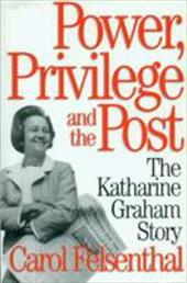 Power, Privilege and the Post: The Katharine Graham Story - Felsenthal, Carol