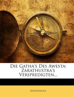 Die Gatha's Des Awesta: Zarathustra's Verspredigten... - Anonymous