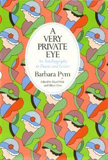 A Very Private Eye: An Autobiography in Diaries and Letters - Barbara Pym