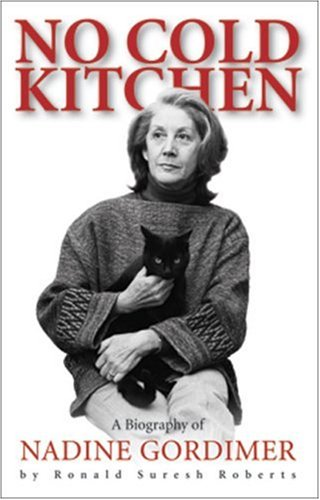 No Cold Kitchen: A Biography of Nadine Gordimer - Ronald Suresh Roberts
