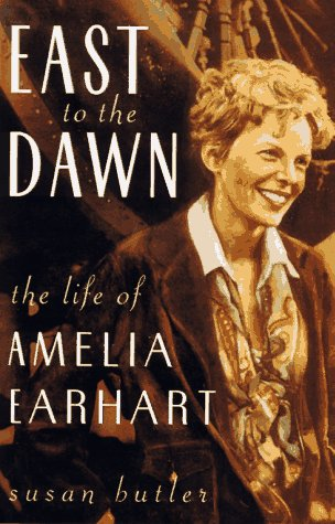 East To The Dawn: The Life Of Amelia Earhart - Susan Butler