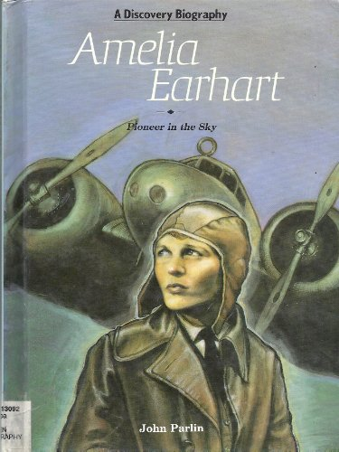 Amelia Earhart: Pioneer in the Sky (Discovery Biographies) - John Parlin