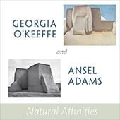 Georgia O'Keeffe and Ansel Adams: Natural Affinities - Lynes, Barbara Buhler / Woodward, Richard B. / Phillips, Sandra S.