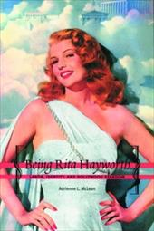 Being Rita Hayworth: Labor, Identity, and Hollywood Stardom - McLean, Adrienne L.