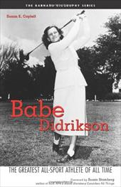 Babe Didrikson: The Greatest All-Sport Athlete of All Time - Cayleff, Susan E. / Stamberg, Susan
