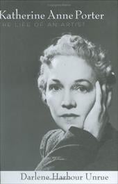 Katherine Anne Porter: The Life of an Artist - Unrue, Darlene Harbour
