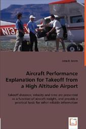 Aircraft Performance Explanation for Takeoff from a High Altitude Airport - Smith, John R.