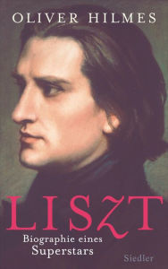 Liszt: Biographie eines Superstars - Oliver Hilmes