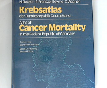 Krebsatlas der Bundesrepublik Deutschland / Atlas of Cancer Mortality in the Federal Republic of Germany: Deutsches Krebsforschungszentrum Heidelberg - Becker, N., R. Frentzel-Beyme und G. Wagner