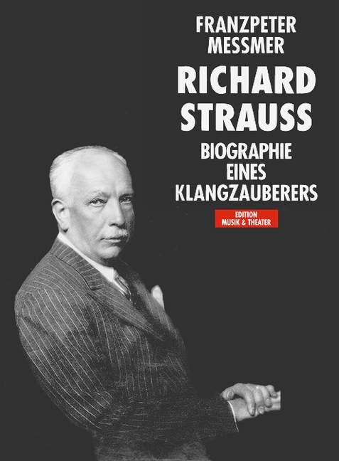 Richard Strauss Biographie eines Klangzauberers - Messmer, Franzpeter
