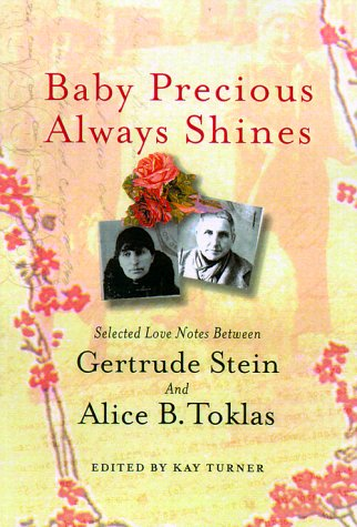 Baby Precious Always Shines: Selected Love Notes Between Gertrude Stein and Alice B. Toklas - Kay Turner