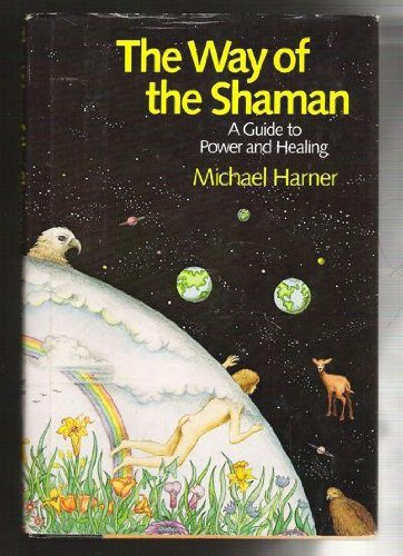 The Way of the Shaman: A Guide to Power and Healing - Michael J. Harner